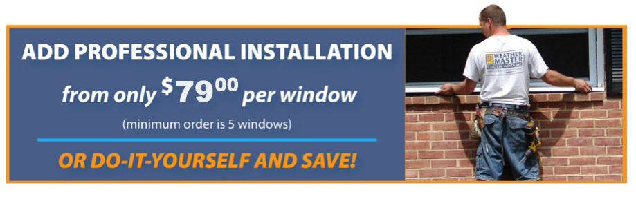 Weathermaster Windows provides professional installation starting at $79
